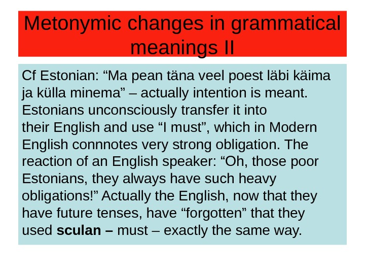 "Metonymic changes in grammatical meanings II Cf Estonian: ""Ma pean täna veel poest läbi"
