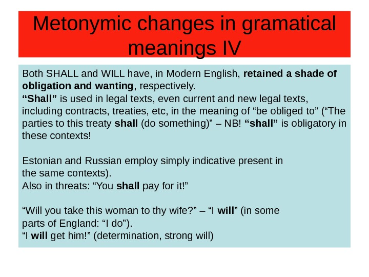 Metonymic changes in gramatical meanings IV Both SHALL and WILL have, in Modern English,