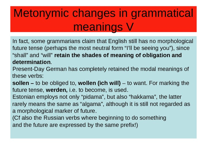 Metonymic changes in grammatical meanings V In fact, some grammarians claim that English still