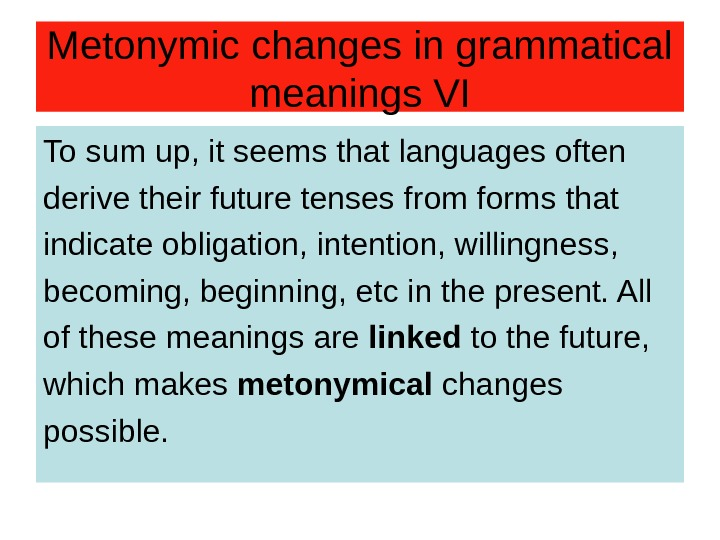 Metonymic changes in grammatical meanings VI To sum up, it seems that languages often