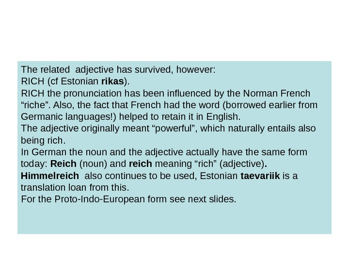 The related adjective has survived, however:  RICH (cf Estonian rikas ). RICH the