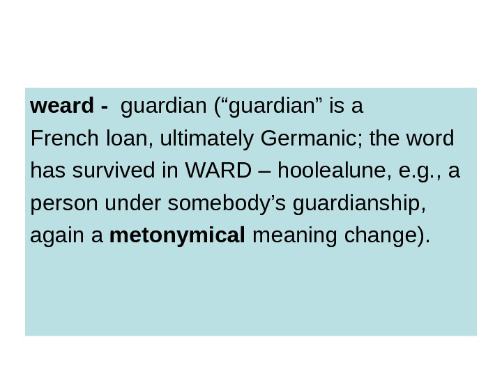 "weard -  guardian (""guardian"" is a French loan, ultimately Germanic; the word has"
