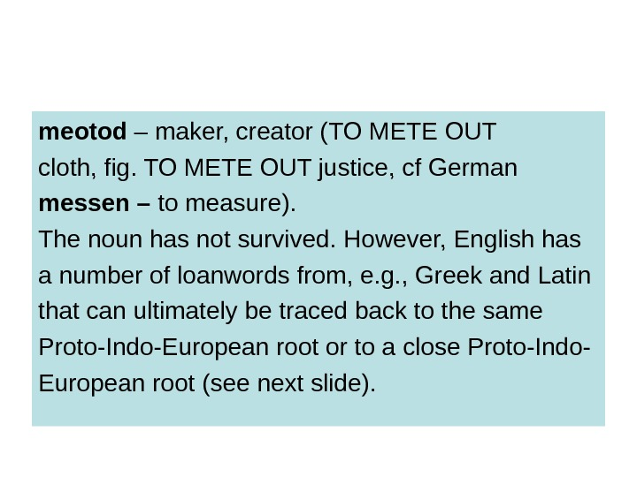 meotod – maker, creator (TO METE OUT cloth, fig. TO METE OUT justice, cf