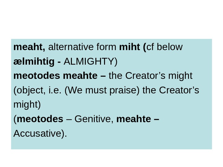 meaht,  alternative form miht ( cf below æ lmihtig - ALMIGHTY) meotodes meahte