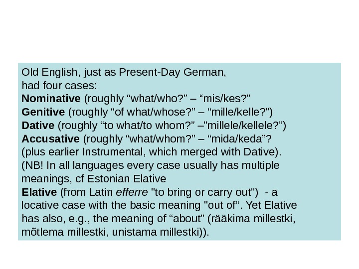 "Old English, just as Present-Day German,  had four cases: Nominative (roughly ""what/who? """