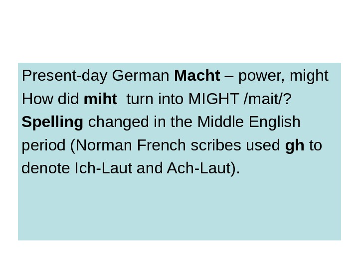 Present-day German Macht – power, might How did miht  turn into MIGHT /mait/?