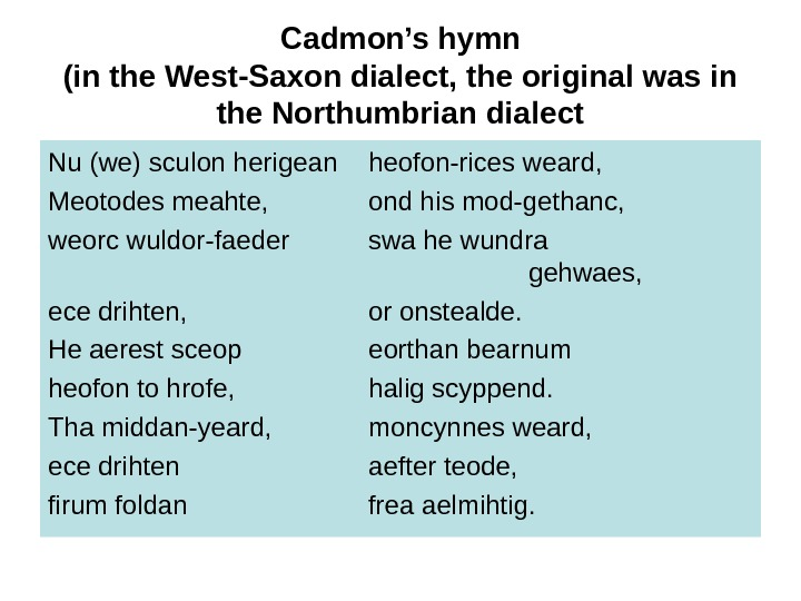 Cadmon's hymn (in the West-Saxon dialect, the original was in the Northumbrian dialect Nu