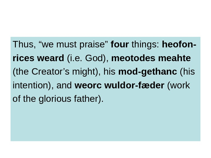 "Thus, ""we must praise"" four things:  heofon- rices weard (i. e. God),"