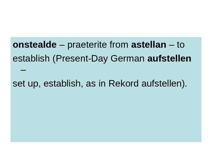 onstealde – praeterite from astellan – to establish (Present-Day German aufstellen – set up,