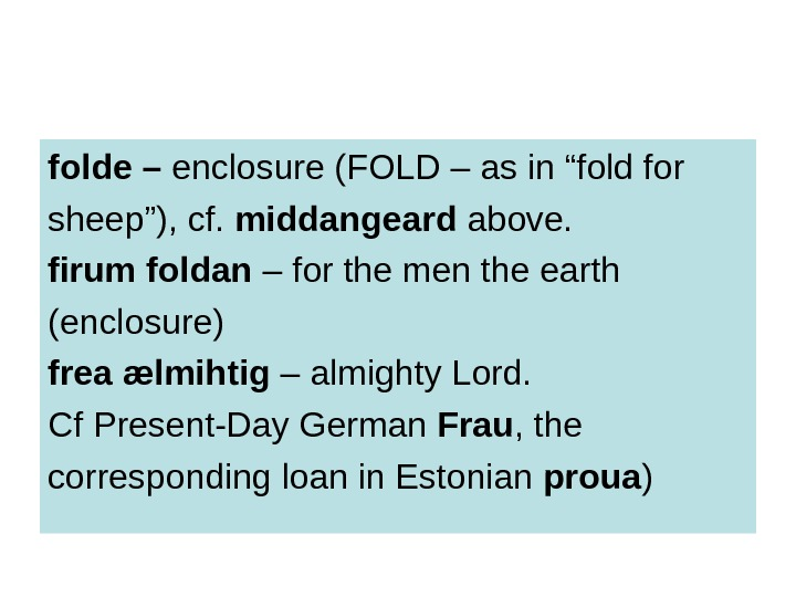 "folde – enclosure (FOLD – as in ""fold for sheep""), cf.  middangeard above."
