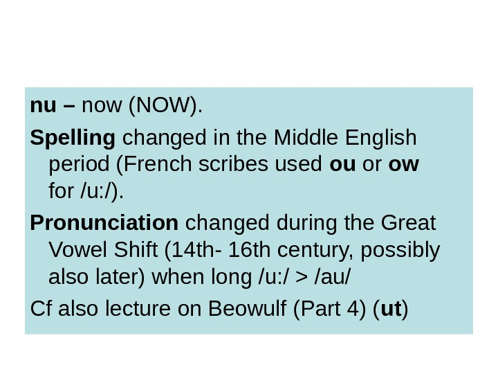 nu – now (NOW).  Spelling changed in the Middle English period (French scribes