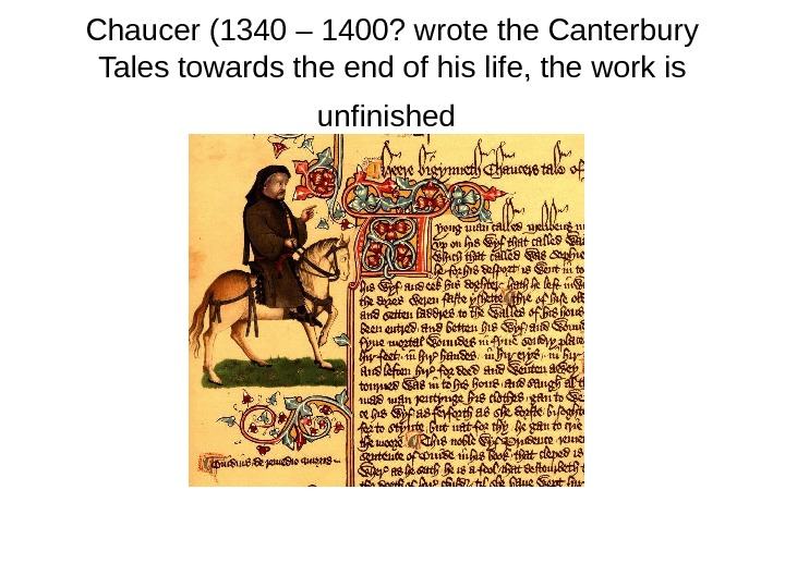 Chaucer (1340 – 1400? wrote the Canterbury Tales towards the end of his life,