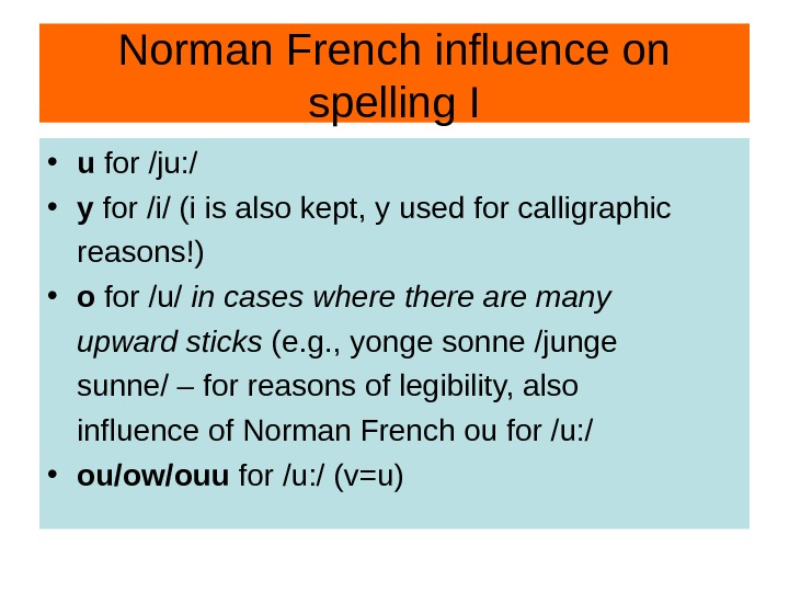 Norman French influence on spelling I • u for /ju: /  • y
