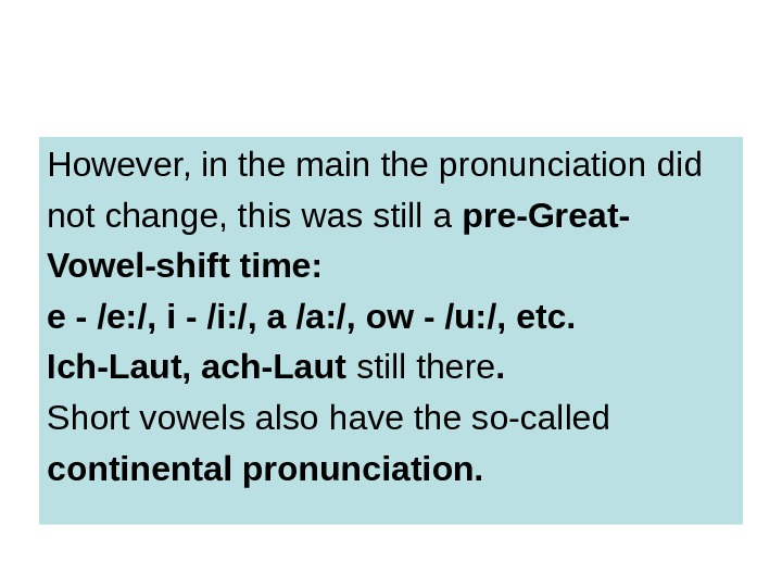 However, in the main the pronunciation did not change, this was still a pre-Great-