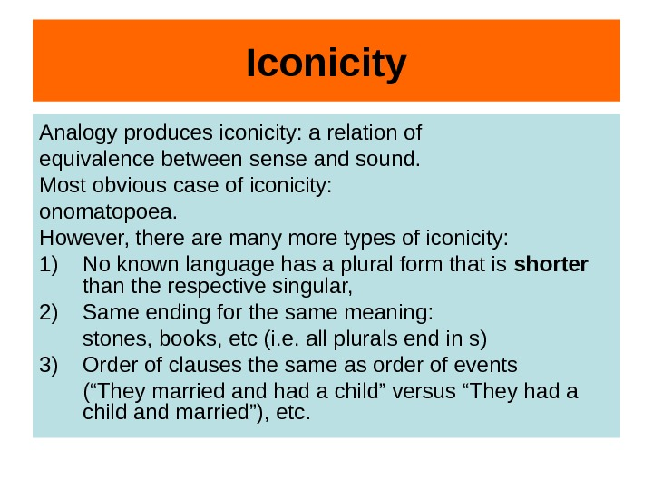 Iconicity Analogy produces iconicity: a relation of equivalence between sense and sound. Most obvious