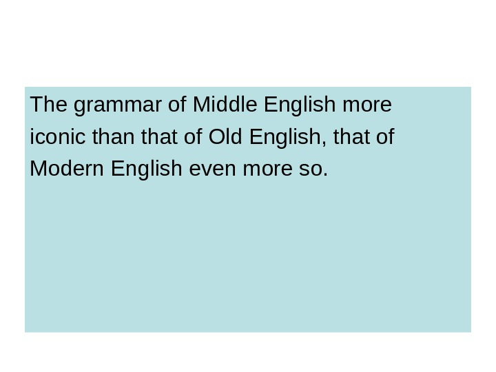 The grammar of Middle English more iconic than that of Old English, that of