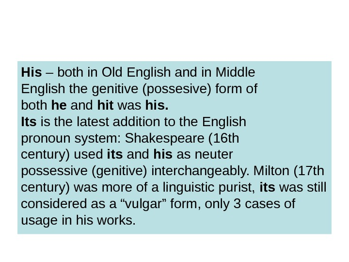 His – both in Old English and in Middle English the genitive (possesive) form