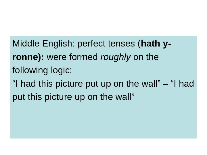 Middle English: perfect tenses ( hath y- ronne):  were formed roughly on the