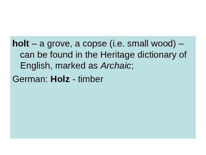 holt – a grove, a copse (i. e. small wood) – can be found