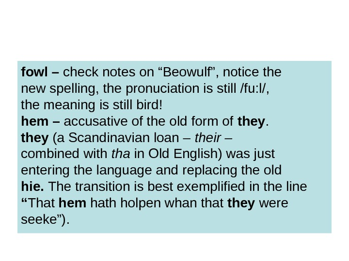 "fowl – check notes on ""Beowulf"", notice the new spelling, the pronuciation is still"