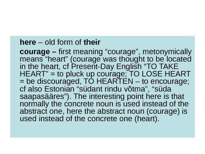 "here – old form of their courage – first meaning ""courage"", metonymically means ""heart"""