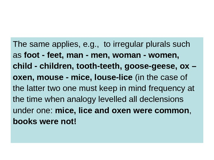 The same applies, e. g. ,  to irregular plurals such as foot -