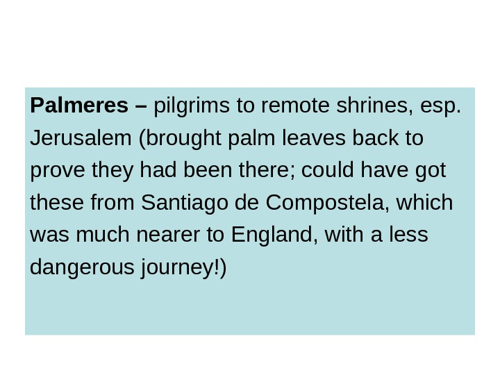 Palmeres – pilgrims to remote shrines, esp.  Jerusalem (brought palm leaves back to