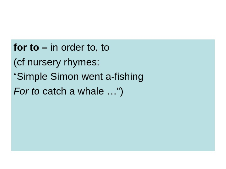 "for to – in order to, to (cf nursery rhymes: "" Simple Simon went"
