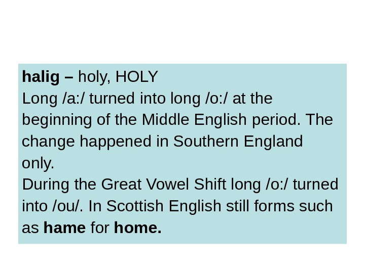 halig – holy, HOLY Long /a: / turned into long /o: / at the