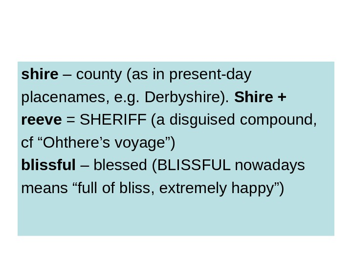 shire – county (as in present-day placenames, e. g. Derbyshire).  Shire + reeve