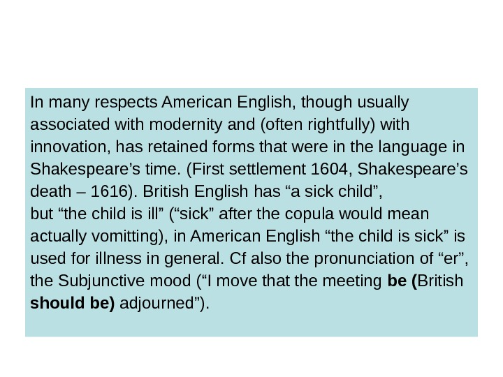 In many respects American English, though usually associated with modernity and (often rightfully) with