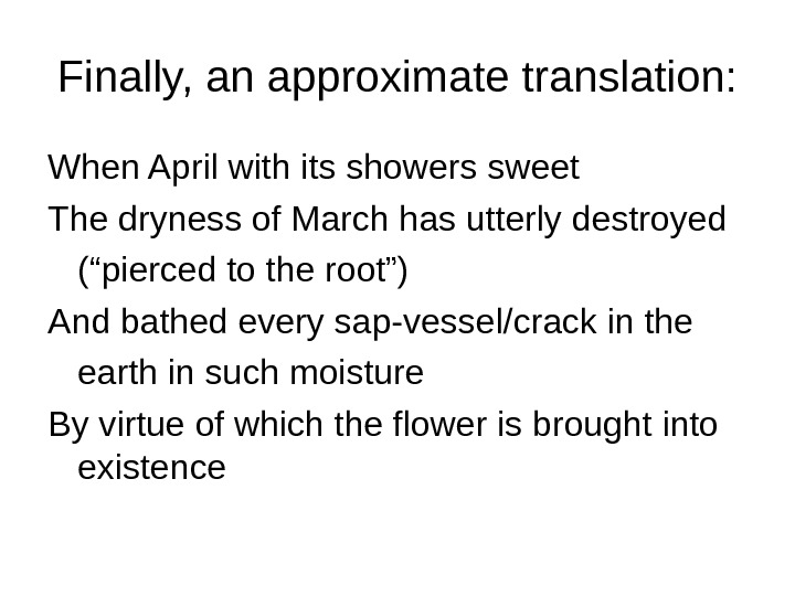 Finally, an approximate translation: When April with its showers sweet The dryness of March