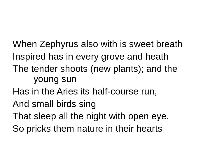 When Zephyrus also with is sweet breath Inspired has in every grove and heath