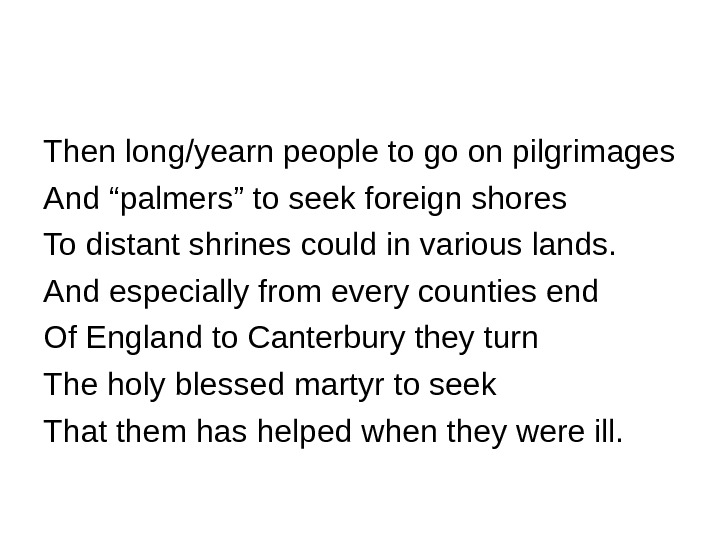 "Then long/yearn people to go on pilgrimages And ""palmers"" to seek foreign shores To"