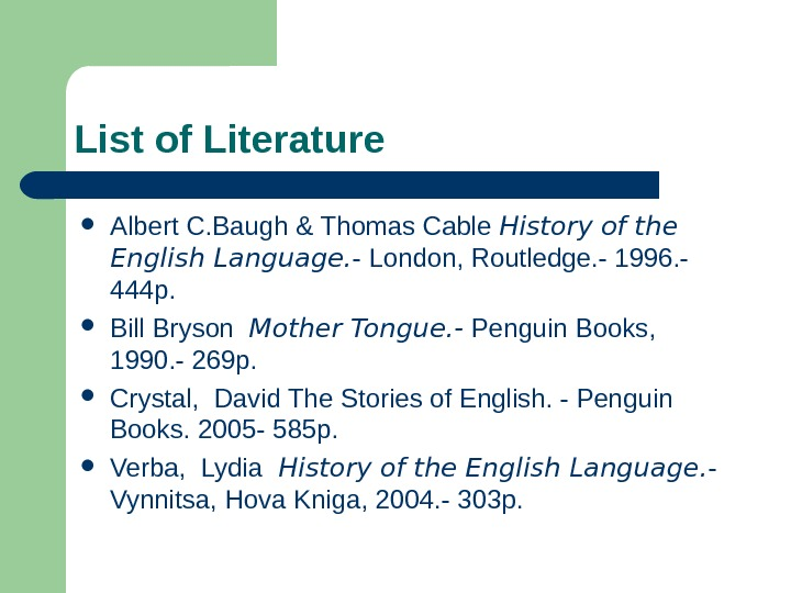 List of Literature Albert C. Baugh & Thomas Cable History of the English Language.