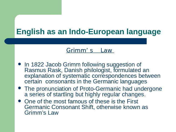 English as an Indo-European language Grimm' s  Law  In 1822 Jacob Grimm