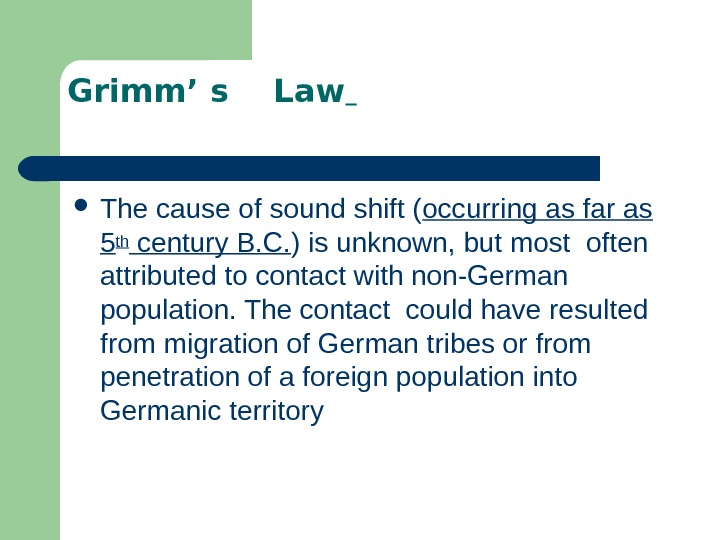 Grimm' s  Law  The cause of sound shift ( occurring as far