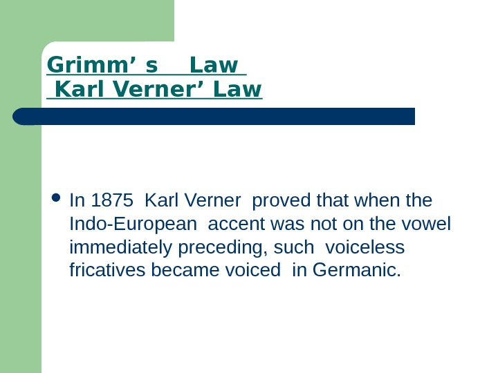 Grimm' s  Law  Karl Verner' Law In 1875 Karl Verner proved that
