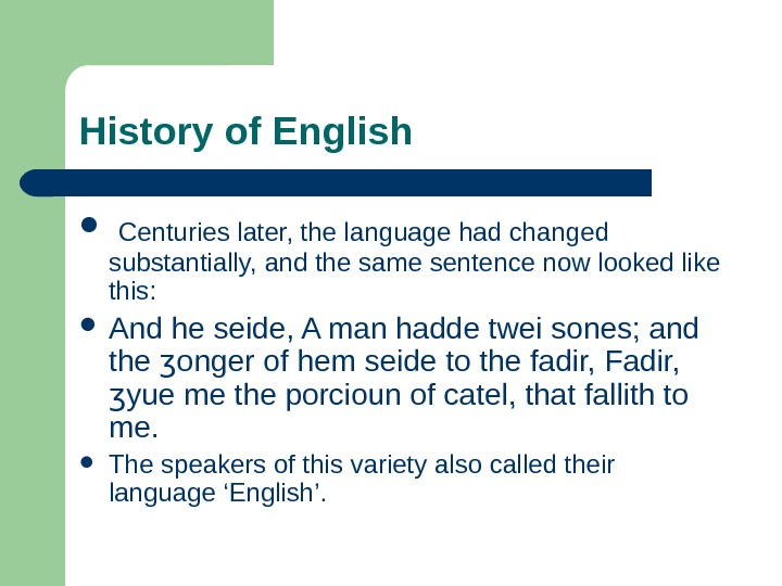 History of English  Centuries later, the language had changed substantially, and the same