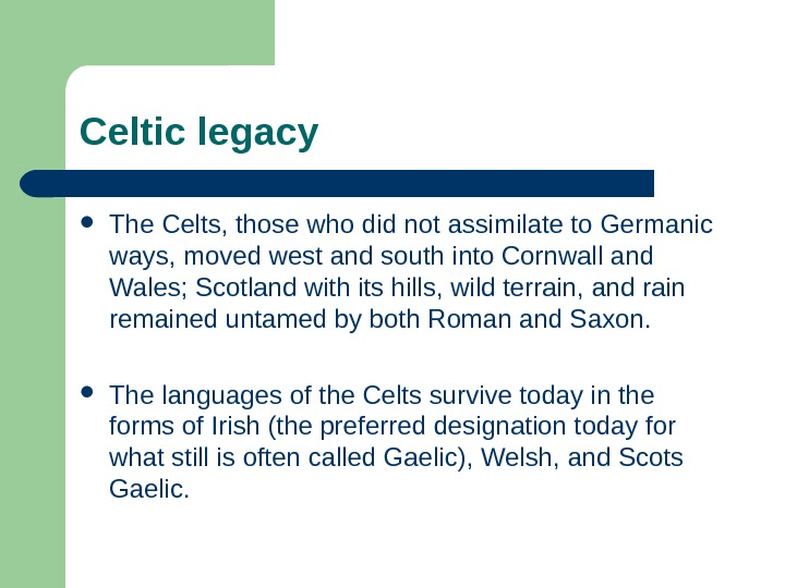 Celtic legacy The Celts, those who did not assimilate to Germanic ways, moved west