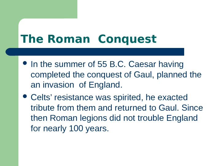 The Roman Conquest  In the summer of 55 B. C. Caesar having completed