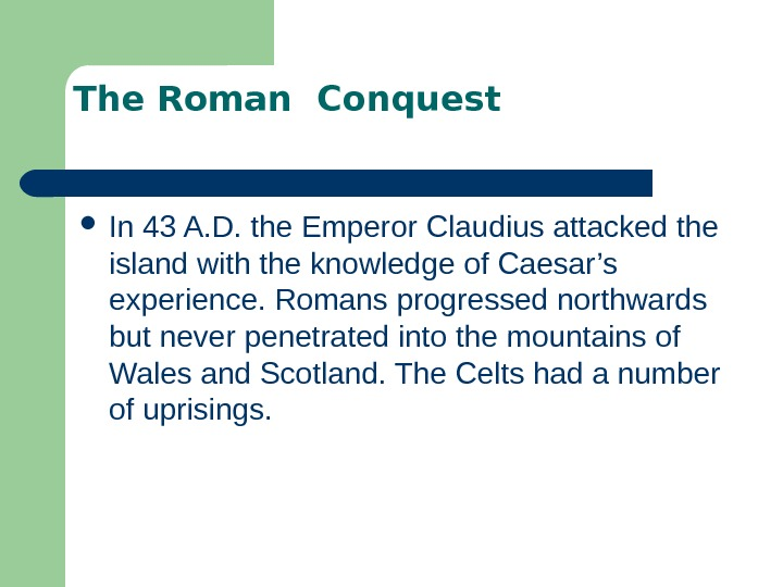 The Roman Conquest In 43 A. D. the Emperor Claudius attacked the island with