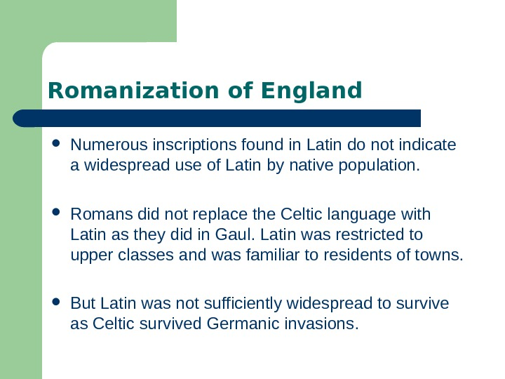Romanization of England Numerous inscriptions found in Latin do not indicate a widespread use