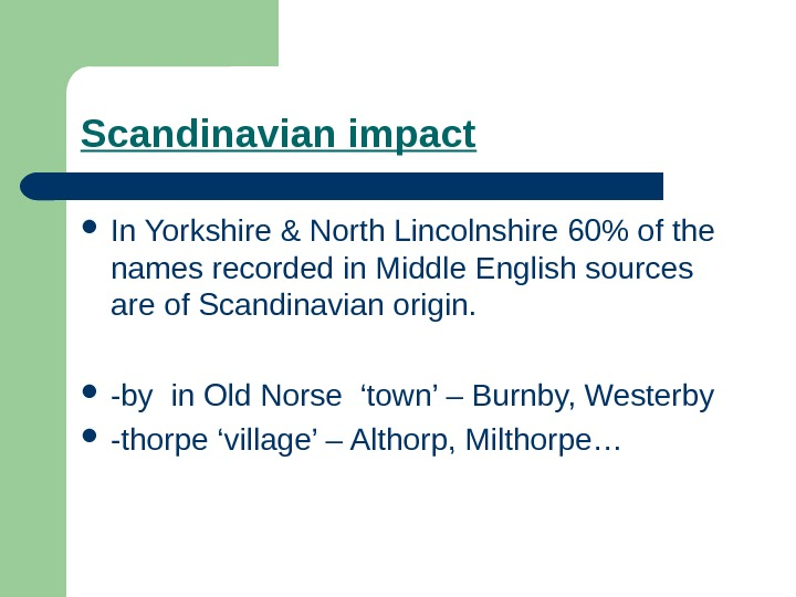 Scandinavian impact In Yorkshire & North Lincolnshire 60 of the names recorded in Middle