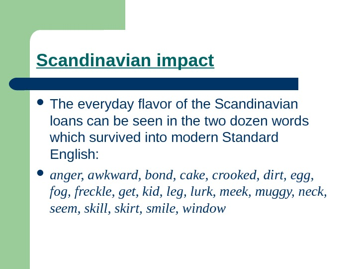 Scandinavian impact The everyday flavor of the Scandinavian loans can be seen in the