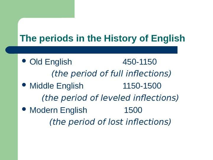 The periods in the History of English Old English     450