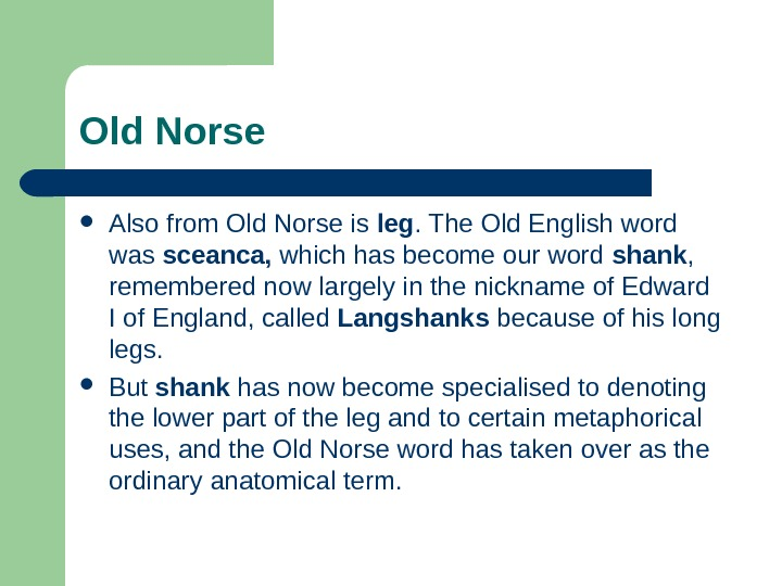 Old Norse Also from Old Norse is leg. The Old English word was sceanca,