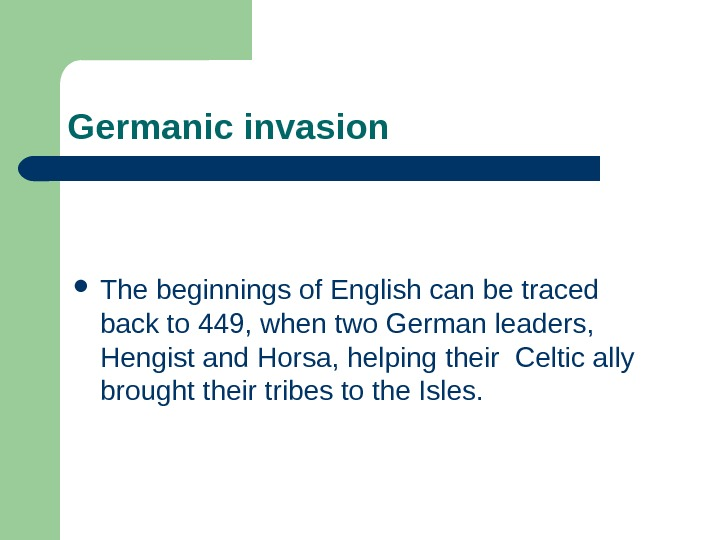 Germanic invasion  The beginnings of English can be traced back to 449, when