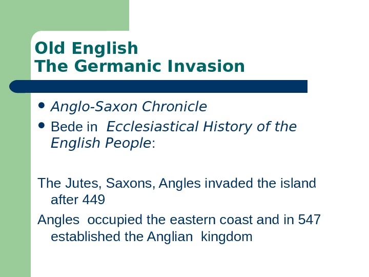 Old English The Germanic Invasion Anglo-Saxon Chronicle Bede in  Ecclesiastical History of the