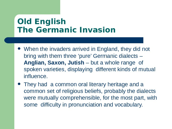 Old English The Germanic Invasion When the invaders arrived in England, they did not